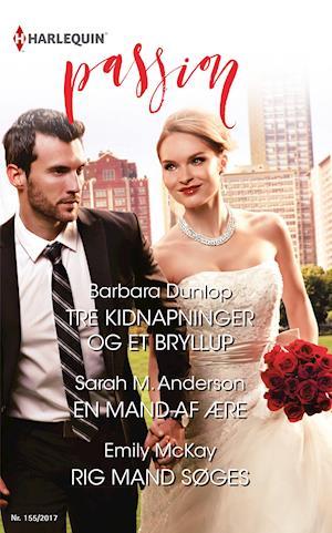Tre kidnapninger og et bryllup/En mand af ære/Rig mand søges af Barbara Dunlop, Emily McKay, Sarah M. Anderson
