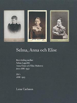 Bog, indbundet Selma, Anna och Elise : brevväxling (1) mellan Selma Lagerlöf, Anna Oom och Elise Malmros åren 1886-1937 af Selma Lagerlöf, Anna Oom, Elise Malmros