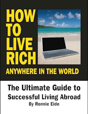 How to Live Rich Anywhere In the World: The Ultimate Guide to Successful Living Abroad af Ronnie Eide