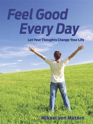 Feel Good Every Day: Let Your Thoughts Change Your Life af Mikael von Matern
