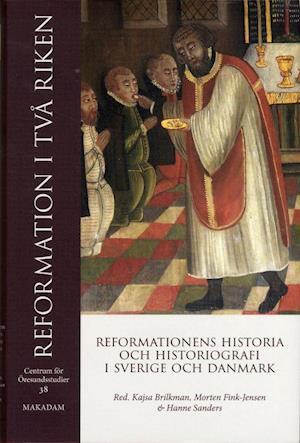 Reformation i två riken : reformationens historia och historiografi i Sverige och Danmark