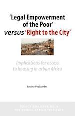 'Legal Empowerment of the Poor' versus 'Right to The City': Implications for Access to Housing in Urban Africa