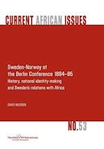 Sweden-Norway at the Berlin Conference 1884-85. History, National Identity-Making and Sweden's Relations with Africa
