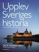 Upplev Sveriges historia : en guide till historiska upplevelser i hela landet af Dick Harrison