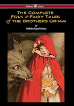 Complete Folk & Fairy Tales of the Brothers Grimm (Wisehouse Classics - The Complete and Authoritative Edition)