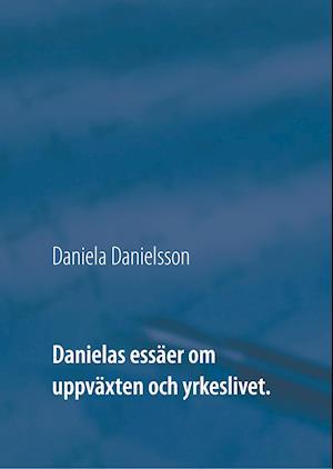 Danielas essäer om uppväxten och yrkeslivet.