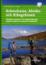 Fjällvandra kring Kebnekaise, Abisko och Riksgränsen : färdvägar,dagsturer,toppbestigningar mellan Torneträsk &Akkajaure