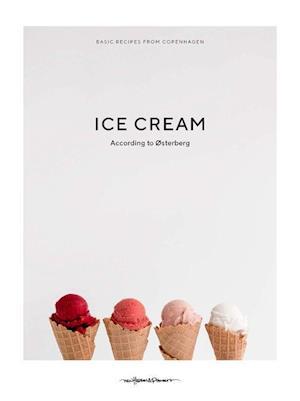 Ice Cream: According to Osterberg: Basic Recipes from Copenhagen