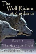 The Wolf Riders of Keldarra: Book 1: The Stone of Truth af Nathalie M.L. Römer
