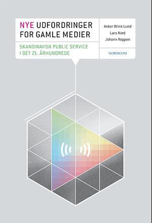 Bog, hæftet Nye udfordringer for gamle medier : skandinavisk public service i det 21. årh. af Anker Brink Lund, Lars Nord, Johan Roppen