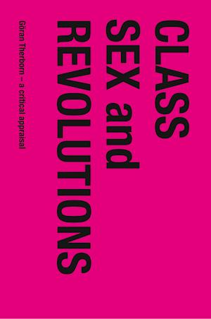 Bog, hæftet Class, Sex and Revolutions: Göran Therborn - A Critical Appraisal
