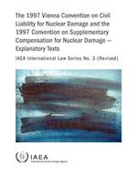 The 1997 Vienna Convention on Civil Liability for Nuclear Damage and the 1997 Convention on Supplementary Compensation for Nuclear Damage