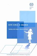 Give Girls a Chance Tackling Child Labour, a Key to the Future