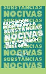 Exposicion Profesional a Substancias Nocivas En Suspension En El Aire. Repertorio de Recomendaciones Practicas de La Oit