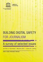 Building Digital Safety for Journalism - A Survey of Selected Issues (UNESCO Series on Internet Freedom)