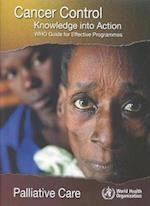 Cancer Control (Cancer Control Knowledge Into Action WHO Guide for Effective Programmes, nr. 5)