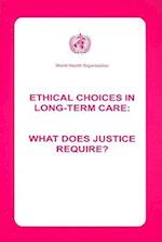 Ethical Choices in Long-Term Care (The World Health Organization Collection On Long-Term Care)