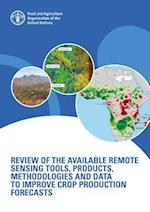 Review of the Available Remote Sensing Tools, Products, Methodologies and Data to Improve Crop Production Forecasts