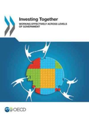 Investing Together: Working Effectively Across Levels of Government
