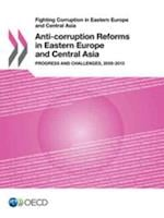 Fighting Corruption in Eastern Europe and Central Asia - Anti-Corruption Reforms in Eastern Europe and Central Asia Progress and Challenges, 2009-2013