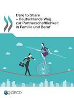 Dare to Share - Deutschlands Weg Zur Partnerschaftlichkeit in Familie Und Beruf