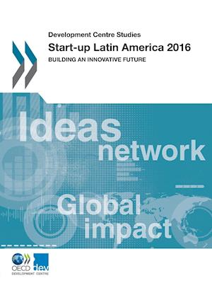 Bog, hæftet Development Centre Studies Start-up Latin America 2016: Building an Innovative Future af Oecd