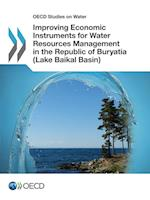 OECD Studies on Water Improving Economic Instruments for Water Resources Management in the Republic of Buryatia (Lake Baikal Basin)