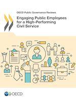 OECD Public Governance Reviews Engaging Public Employees for a High-Performing Civil Service