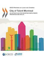 OECD Reviews on Local Job Creation City of Talent Montreal: An Action Plan for Boosting Employment, Innovation and Skills