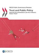 OECD Public Governance Reviews Trust and Public Policy: How Better Governance Can Help Rebuild Public Trust