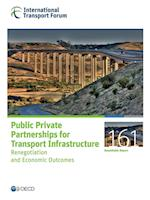 ITF Roundtable Reports Public Private Partnerships for Transport Infrastructure: Renegotiation and Economic Outcomes