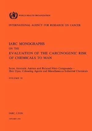 Vol 16 IARC Monographs: Some Aromatic Amines and Related Nitro Compounds Hair Dyes, Colouring Agents & Miscellaneous Industrial Chemicals