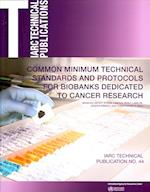 Common Minimum Technical Standards and Protocols for Biobanks Dedicated to Cancer Research (Iarc Technical Reports)