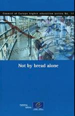 Not by Bread Alone (Council of Europe Higher Education Series No.17) (2011)
