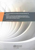 Evidence on Financing and Budgeting Mechanisms to Support Intersectoral Actions Between Health, Education, Social Welfare and Labour Sectors (Health Evidence Network Synthesis Report)