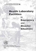Health Laboratory Facilities in Emergency and Disaster Situations (Who Regional Publications Eastern Mediterranean, nr. 6)