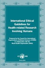 International Ethical Guidelines for Health-Related Research Involving Humans (CIOMS Publication)