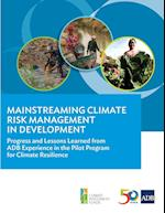 Mainstreaming Climate Risk Management in Development: Progress and Lessons Learned from ADB Experience in the Pilot Program for Climate Resilience