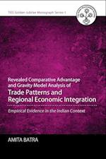 Revealed Comparative Advantage and Gravity Model Analysis of Trade Patterns and Regional Economic Integration (Ties Golden Jubilee Monograph)
