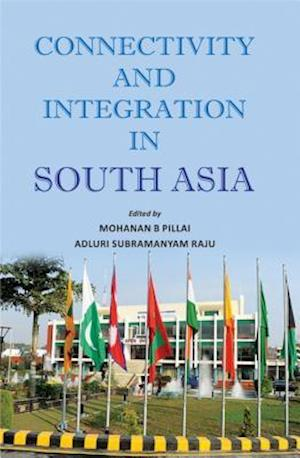 Connectivity and Integration in South Asia af Adluri Subramanyam Raju, Mohanan B. Pillai