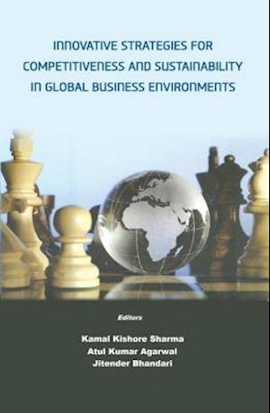 Innovative Strategies for Competitiveness and Sustainability in Global Business Environments af Atul Kumar Agarwal, Kamal Kishore Sharma