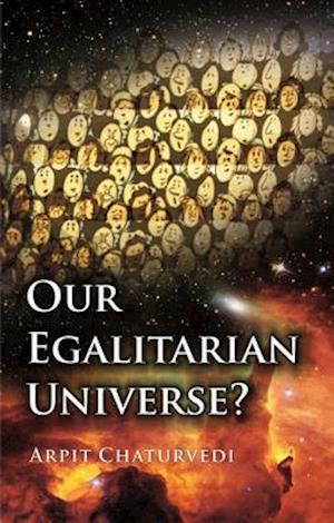 Our Egalitarian Universe af Arpit Chaturvedi