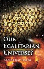 Our Egalitarian Universe