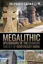 Megalithic Splendours of the Dhansiri Valley of Northeast India