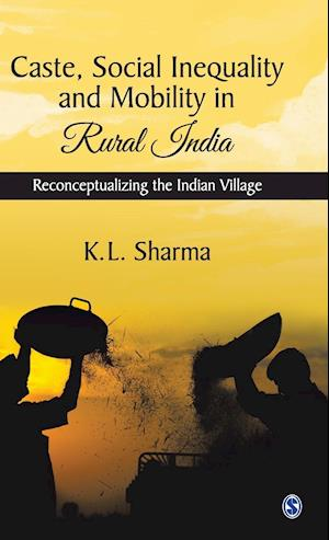 Caste, Social Inequality and Mobility in Rural India: Reconceptualising the Indian Village