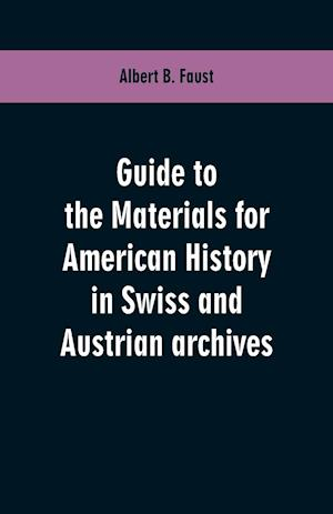 Guide to the materials for American history in Swiss and Austrian archives