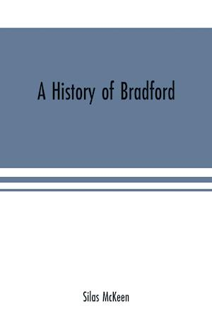 A history of Bradford, Vermont containing some account of the place of its first settlement in 1765, and the principal improvements made, and events w