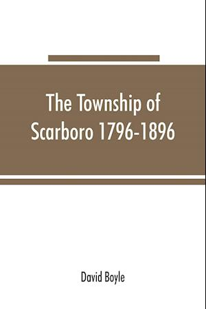 The township of Scarboro 1796-1896