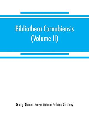 Bibliotheca cornubiensis. A catalogue of the writings, both manuscript and printed, of Cornishmen, and of works relating to the county of Cornwall, with biographical memoranda and copious literary references (Volume II) P-Z