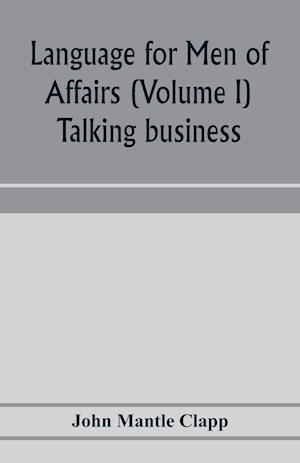 Language for Men of Affairs (Volume I); Talking business